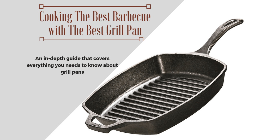 Cooking The Best Barbecue With The Best Grill Pan