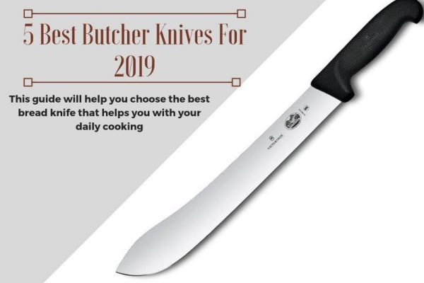 5 Best Butcher Knives Your Kitchen Needs for 2019