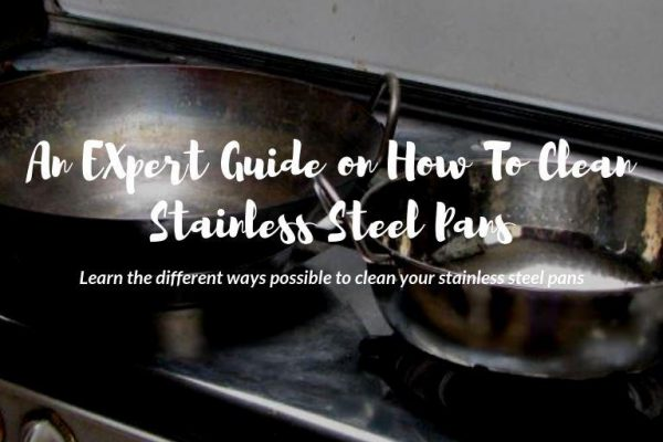 An Expert Guide on How to Clean Stainless Steel Pans
