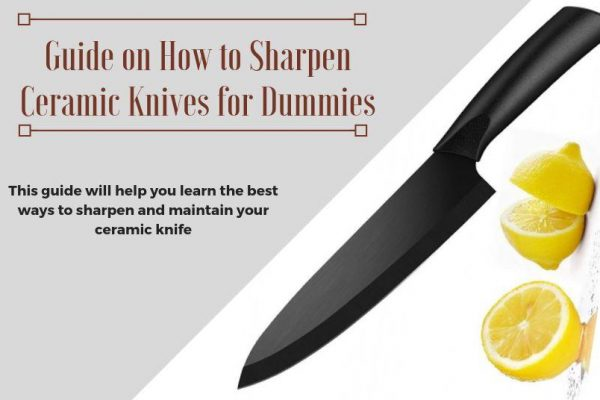 Guide on How to Sharpen Ceramic Knives for Dummies