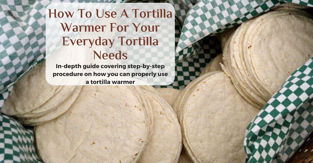 how to warm tortillas in a tortilla warmer
